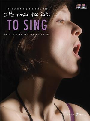 Heidi Pegler/Pam Wedgwood: It's Never Too Late To Sing