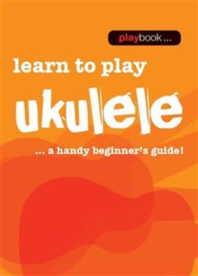 Playbook Learn To Play Ukulele A Handy Beginners Guide
