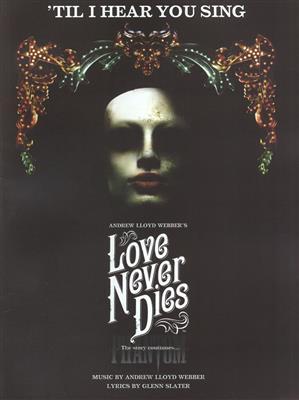 Andrew Lloyd Webber Glenn Slater Til I Hear You Sing Love Never Dies